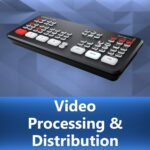 Video Processing & Distribution